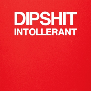 Dipshit Intollerant - Full Color Mug