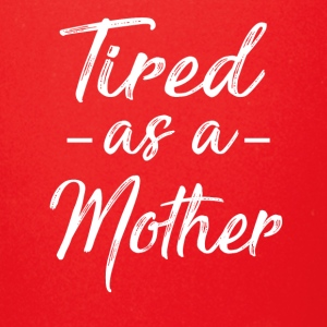Tired As A Mother T Shirt - Full Color Mug