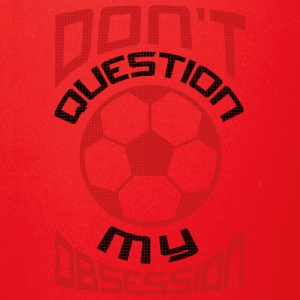 Don 039 t Question My Soccer Obsession Red - Full Color Mug