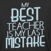 My Best Teacher Is My Last Mistake - Baseball T-Shirt