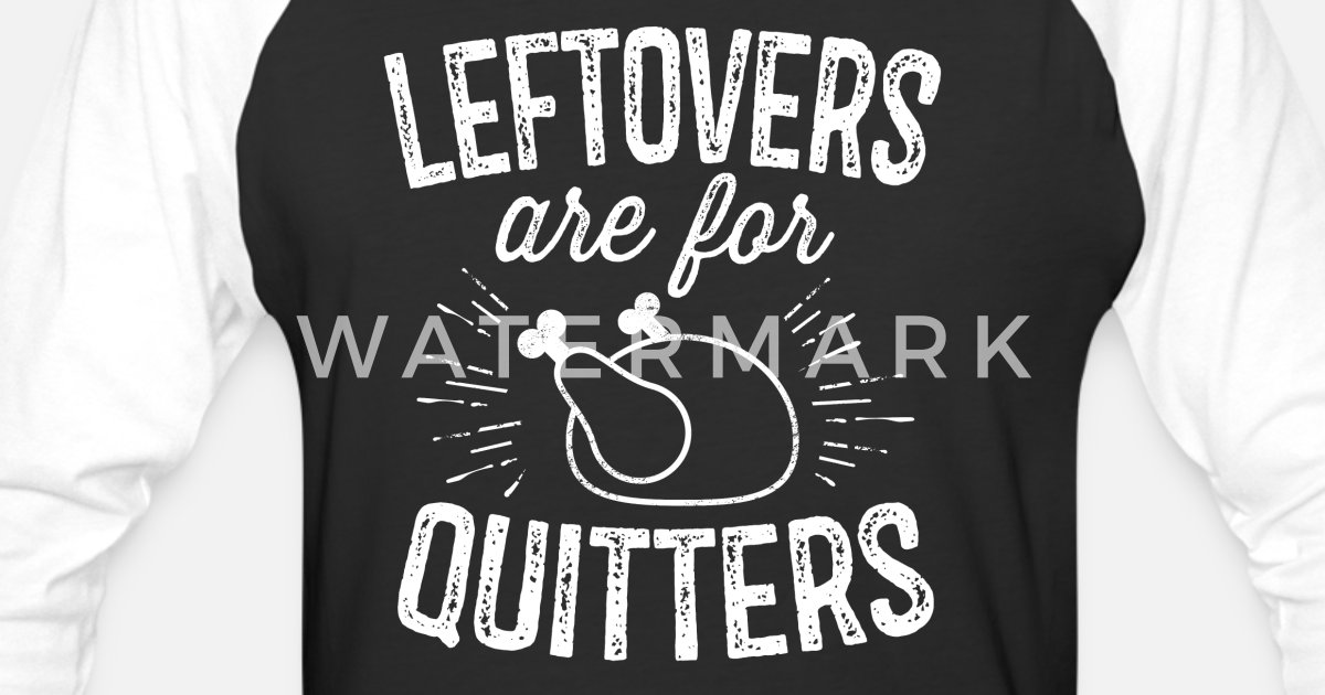 125ca9525 Leftovers Are For Quitters Happy Thanksgiving Day Unisex Baseball T-Shirt |  Spreadshirt