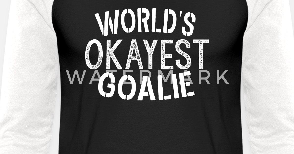 21d1c0a8 World's Okayest Goalie Soccer Ice Hockey Lacrosse Unisex Baseball T-Shirt |  Spreadshirt