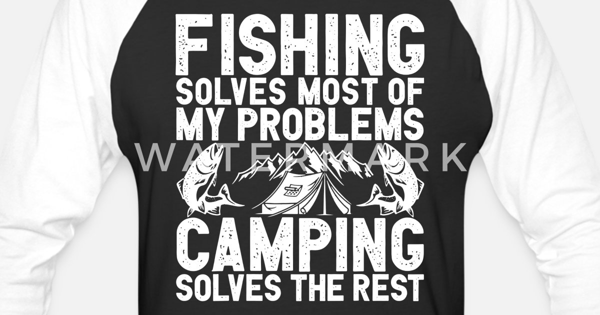 64f6a664c Camping Saying Fishing Quotes Best Gifts Funny Unisex Baseball T-Shirt |  Spreadshirt