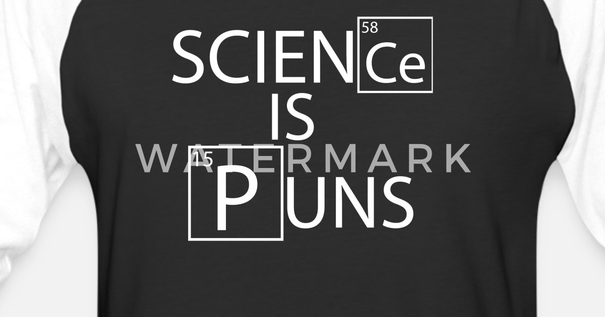 a2d8e925c Funny science gift. ScienCE is Puns Unisex Baseball T-Shirt | Spreadshirt