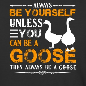 Always Be A Goose Shirt - Baseball T-Shirt