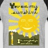 you are my sunshine - Baseball T-Shirt