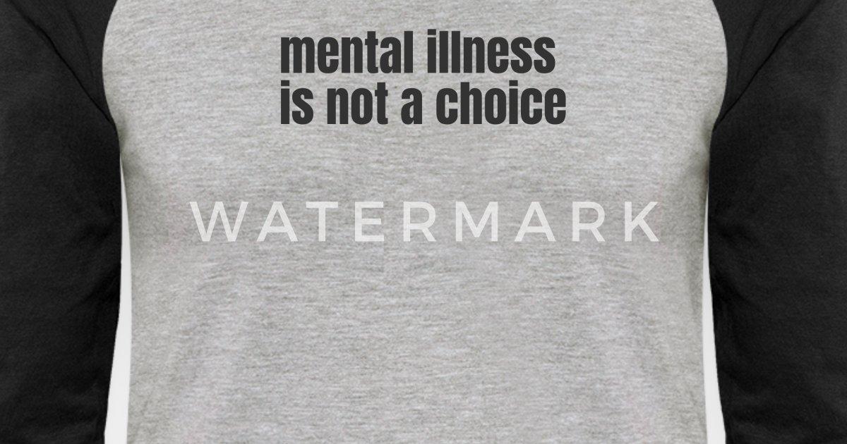 mental illness is not a choice Unisex Baseball T-Shirt   Spreadshirt