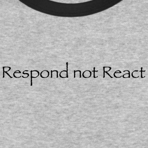 Respond not React - Baseball T-Shirt