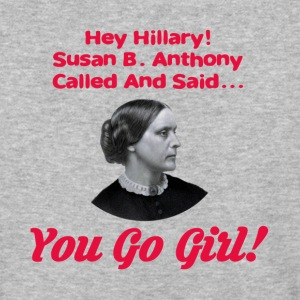 Hey Hillary! Susan B Anthony Called - Baseball T-Shirt