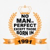 No Man is Perfect Except Those Born in 1991 - Baseball T-Shirt