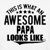 THIS IS WHAT AN AWESOME PAPA LOOKS LIKE - Baseball T-Shirt