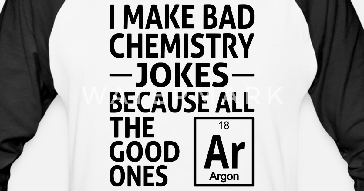 47dd202a I Make Bad Chemistry Jokes Unisex Baseball T-Shirt | Spreadshirt