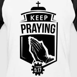 Keep Praying - Baseball T-Shirt