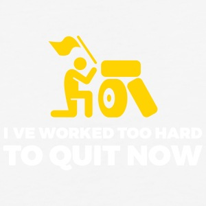 I've Worked Too Hard To Quit Now - Baseball T-Shirt