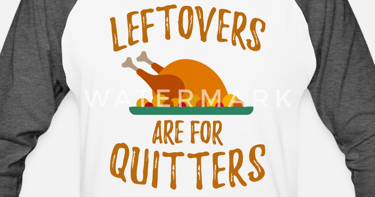 76ff5c6ce Thanksgiving Leftovers Are For Quitters Unisex Baseball T-Shirt |  Spreadshirt