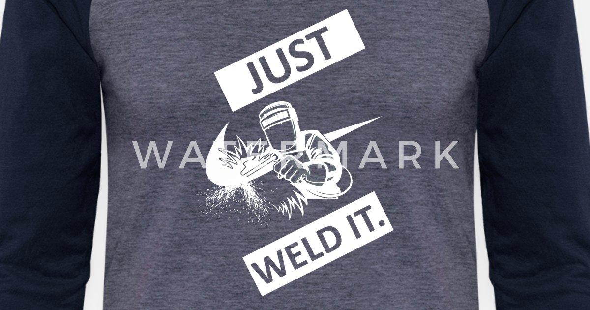 a439c64c61 Just Weld It Unisex Baseball T-Shirt | Spreadshirt
