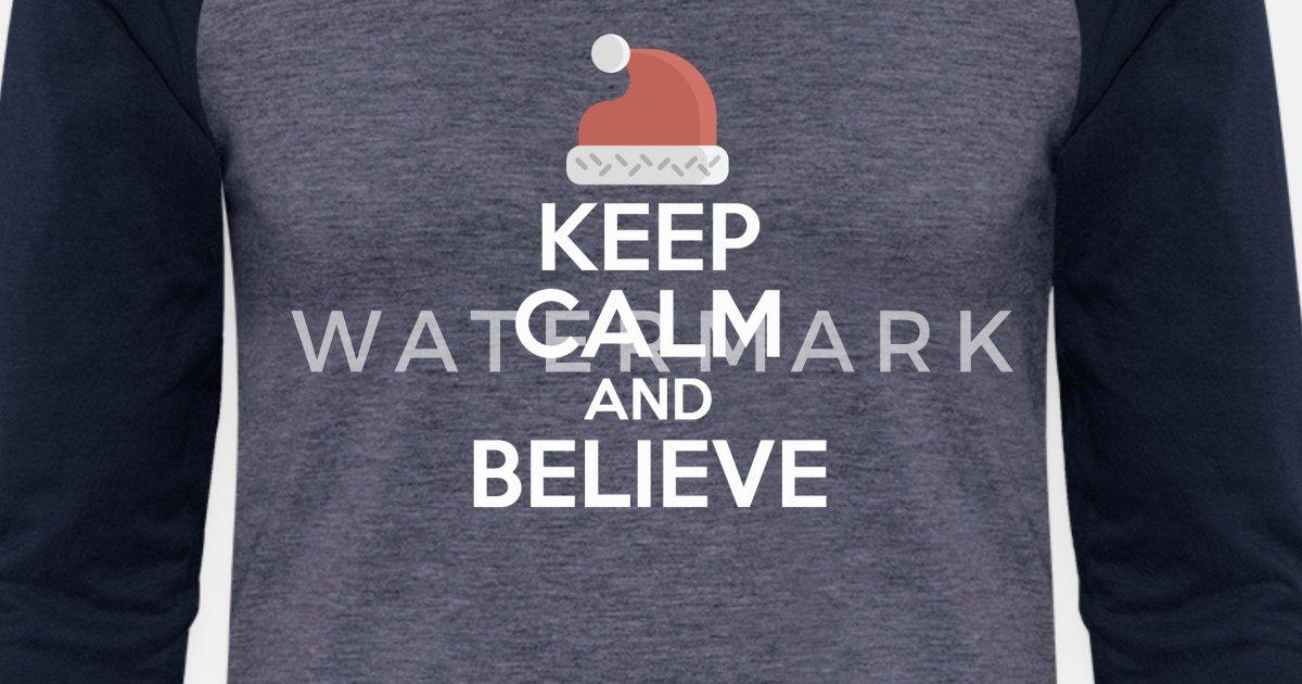2cac24e0 Keep Calm And Believe Santa Claus Christmas Funny Unisex Baseball T-Shirt |  Spreadshirt