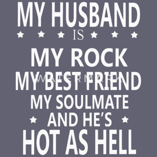 My Husband Is My Rock My Best Friend By Amazingshirt132 Spreadshirt