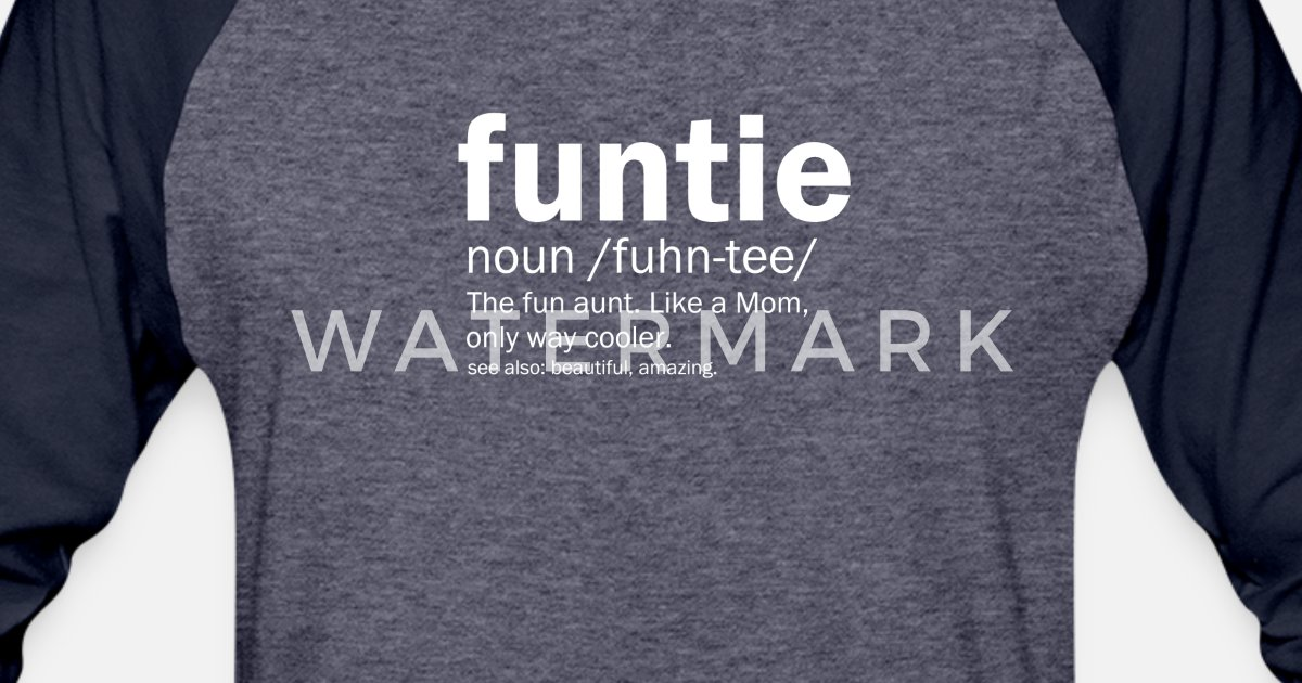 3df609e366 Funny Aunt Gift Funtie With Sayings | Auntie Unisex Baseball T-Shirt |  Spreadshirt