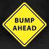 Bump Ahead - Women's Maternity T-Shirt