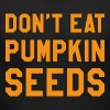 Don't Eat Pumpkin Seeds - Women's Maternity T-Shirt