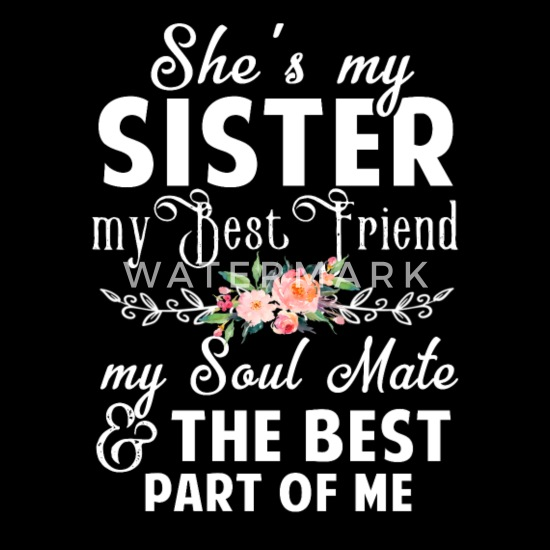 She S My Sister My Best Friend My Soul Mate Tee Maternity T Shirt