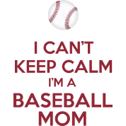 I Can't Keep Calm I'm A Baseball Mom