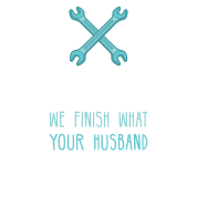 Plumbers we finish what your husband started