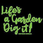 lifes a garden dig it - Lifes A Garden Dig It