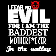 I am the baddest Motherfucker ...