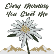 Edelweiss every morning you greet me by vicoli shirts spreadshirt edelweiss every morning you greet me m4hsunfo