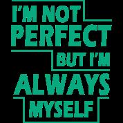Im Not Perfect but I'm always myself 2 Unisex Jersey T-Shirt ...