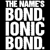 The Names Bond, Ionic Bond Funny Science Biology Women's Premium T