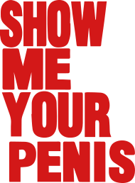 Show Me Some Penis