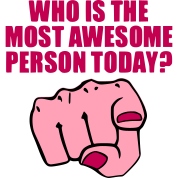 Who is the Most Awesome Person Today? You.