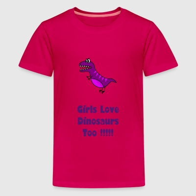 Girls Love Dinosaurs Too - Kids' Premium T-Shirt