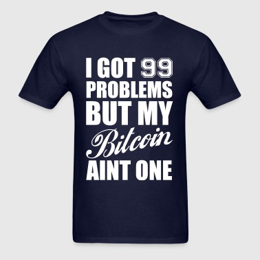 Bitcoin 99 Problems Geek - Men's T-Shirt