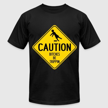 Caution Bitches be Trippin - Men's Fine Jersey T-Shirt