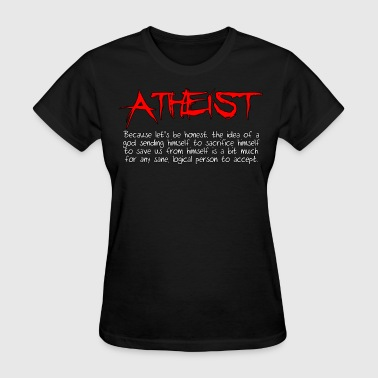 Atheist Because...  - Women's T-Shirt