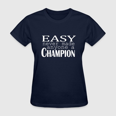 Easy Never Made - Women's T-Shirt