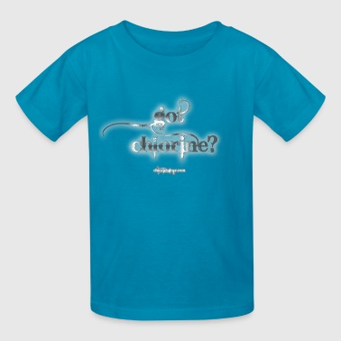 Got Chlorine? - Kids' T-Shirt