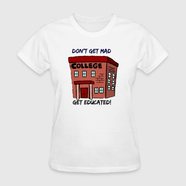 Don't Get Mad, Get Educated! - Women's T-Shirt