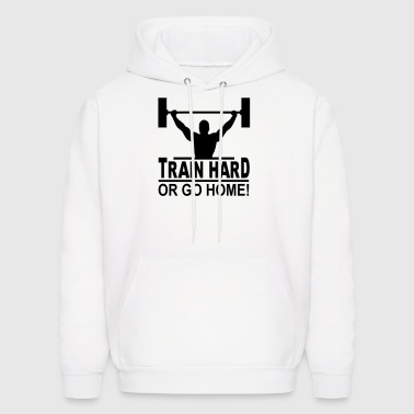 train hard or go home Hoodies - Men's Hoodie