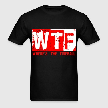 WTF WHERE'S THE FIREBALL - Men's T-Shirt
