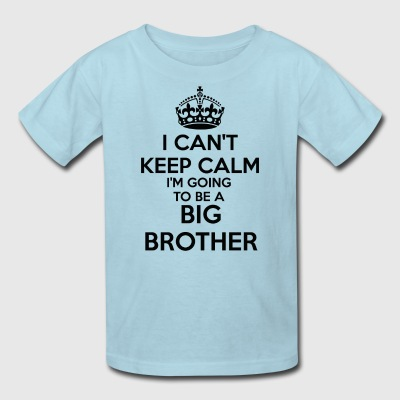 I can't Keep Calm I'm going to be a BIG BROTHER Ki - Kids' T-Shirt