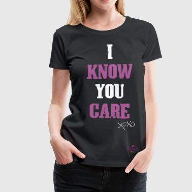 I Know You Care Graphic Tee - Women's Premium T-Shirt