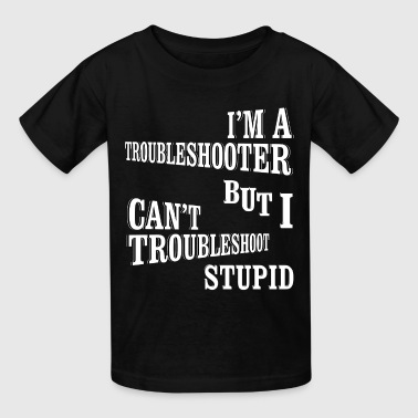 I'm A Troubleshooter Kids T-Shirt - Kids' T-Shirt