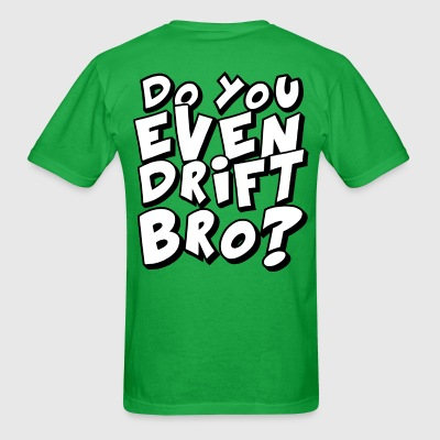do you even drift bro T-Shirts - Men's T-Shirt
