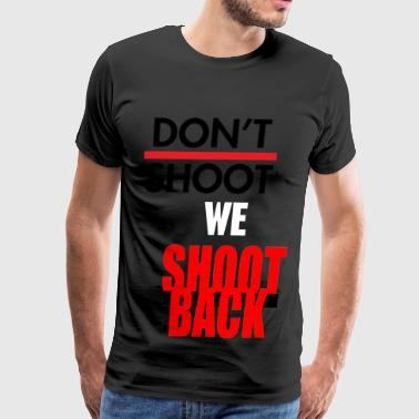 Dont shoot we shoot back - Men's Premium T-Shirt