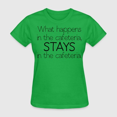 What happens in cafeteria womens light - Women's T-Shirt
